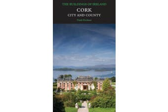 Cork: City and County (Pevsner Architectural Guides: Buildings of Ireland)