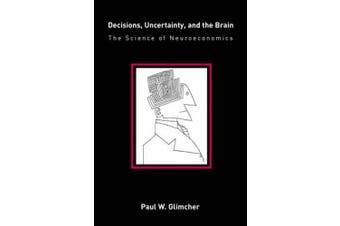 Decisions, Uncertainty, and the Brain: The Science of Neuroeconomics (A Bradford Book)
