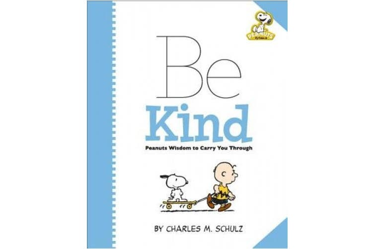 Peanuts: Be Kind: Peanuts Wisdom to Carry You Through