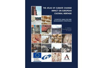The Atlas of Climate Change Impact on European Cultural Heritage: Scientific Analysis and Management Strategies (Anthem Advances in Atmospheric Environment Science)