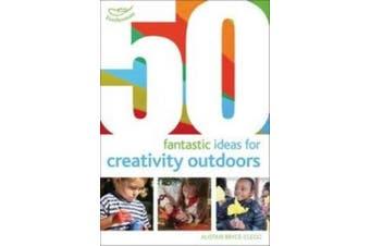 50 fantastic ideas for Creativity Outdoors (50 Fantastic Ideas)