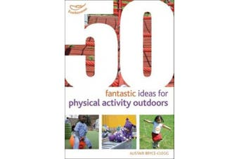 50 Fantastic Ideas for Physical Activity Outdoors (50 Fantastic Ideas)