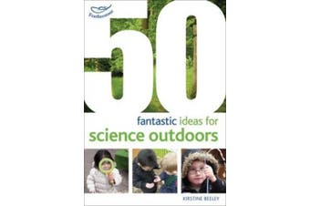 50 fantastic ideas for Science Outdoors (50 Fantastic Ideas)
