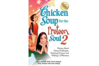 Chicken Soup for the Preteen Soul 2: Stories about Facing Challenges, Realizing Dreams and Making a Difference (Chicken Soup for the Soul)