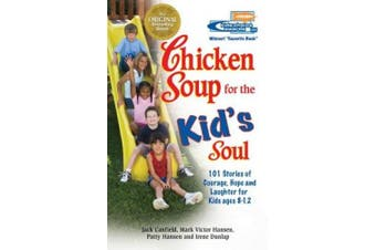 Chicken Soup for the Kid's Soul: Stories of Courage, Hope and Laughter for Kids Ages 8-12 (Chicken Soup for the Soul)