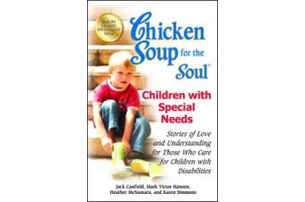 Chicken Soup for the Soul: Children with Special Needs: Stories of Love and Understanding for Those Who Care for Children with Disabilities (Chicken Soup for the Soul)