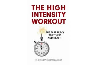 The High Intensity Workout: The Fast Track to Fitness and Health