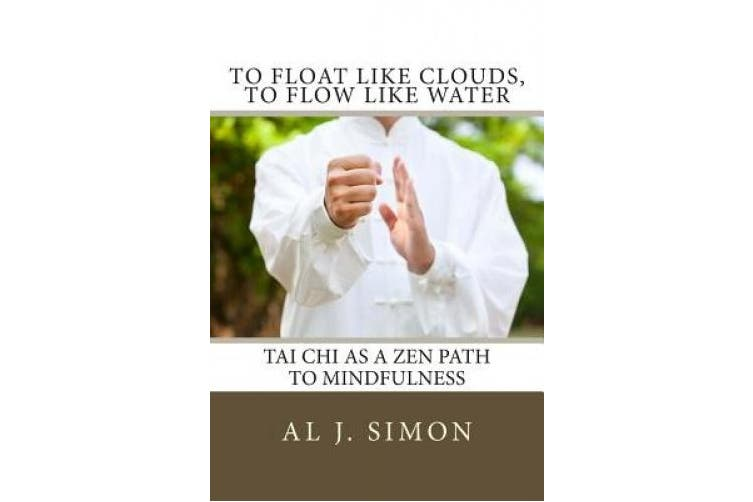 To Float Like Clouds, to Flow Like Water: Tai Chi as a Zen Path to Mindfulness