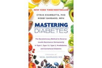 Mastering Diabetes: The Revolutionary Method to Reverse Insulin Resist