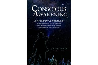 Conscious Awakening: A Research Compendium for Starseeds Wanderers and Lightworkers