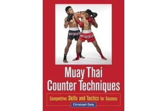 Muay Thai Counter Techniques: Competitive Skills and Tactics for Success