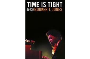 Time is Tight: The Autobiography of Booker T Jones