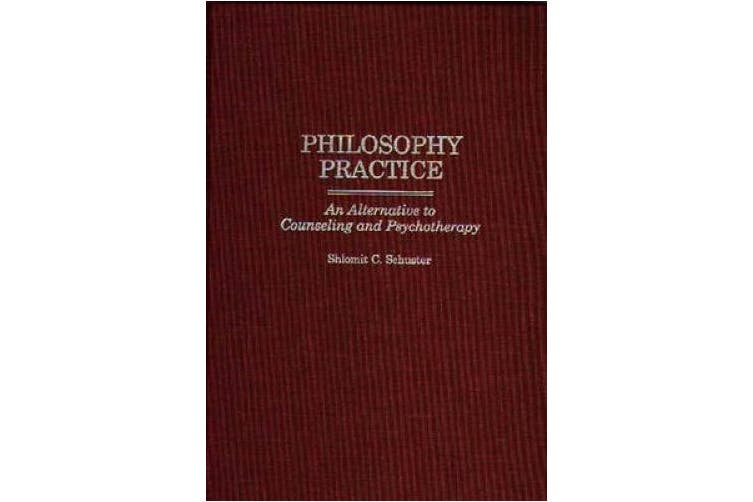 Philosophy Practice: An Alternative to Counseling and Psychotherapy