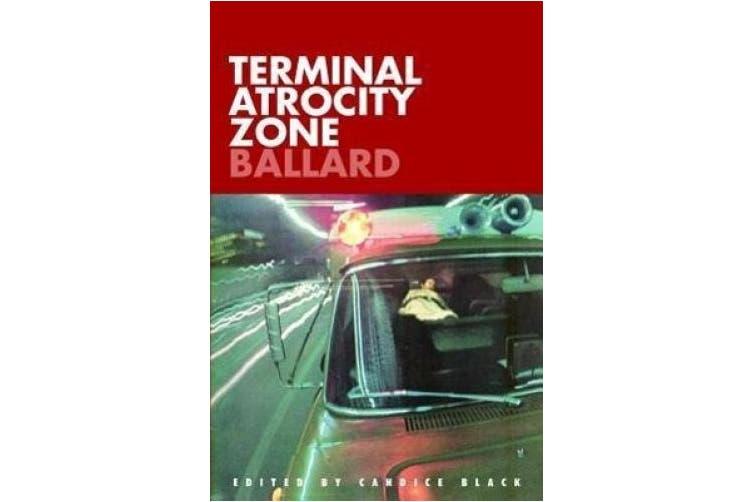 Terminal Atrocity Zone: Ballard: J.G. Ballard 1966-73