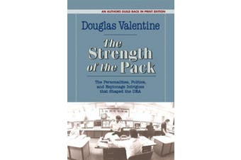 The Strength of the Pack: The Personalities, Politics, and Espionage Intrigues that Shaped the DEA