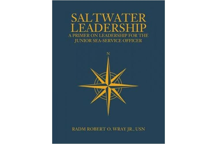 Saltwater Leadership: A Primer on Leadership for the Junior Sea-Service Officer (Blue & Gold Professional Library)