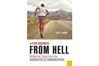 A Few Degrees from Hell: White Hot Tales from the Badwater Ultramarathon
