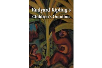 Rudyard Kipling's Children's Omnibus, Including (unabridged): The Jungle Book, The Second Jungle Book, Just So Stories, Puck of Pook's Hill, The Man Who Would be King, Kim, Captain's Courageous