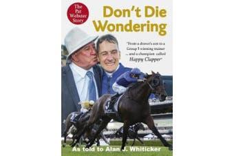 Don't Die Wondering: The Pat Webster Story