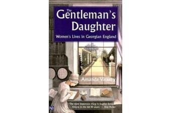 The Gentleman's Daughter: Women's Lives in Georgian England (Yale Nota Bene)