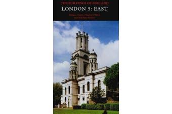 London: v. 5: East (Pevsner Architectural Guides: Buildings of England)
