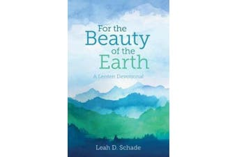 For the Beauty of the Earth (Saddle-Stitched): A Lenten Devotional