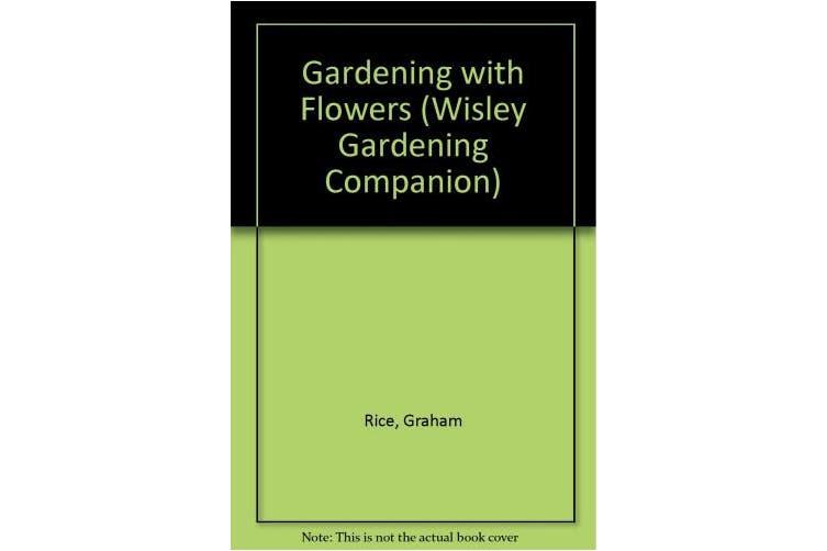 Gardening with Flowers (Wisley Gardening Companion)