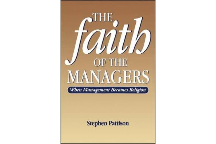 Faith of the Managers: When Management Becomes Religion