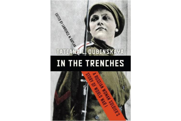 In the Trenches: A Russian Woman Soldier's Story of World War I