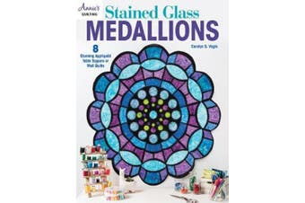 Stained Glass Medallions: 8 Stunning Appliqued Table Toppers or Wall Quilts