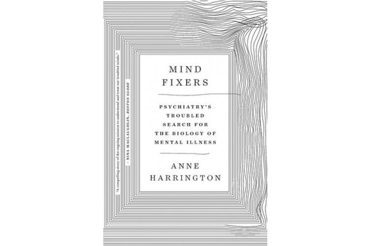 Mind Fixers: Psychiatry's Troubled Search for the Biology of Mental Illness