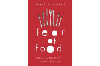 Fear of Food - A History of why we Worry about what we Eat