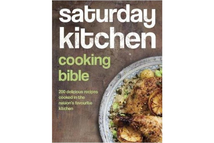 Saturday Kitchen Cooking Bible 200 Delicious Recipes Cooked In The Nation S Favourite Kitchen Matt Blatt