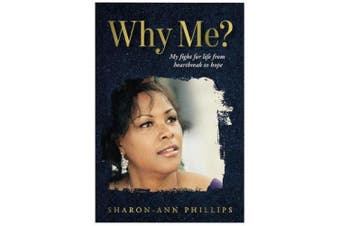 Why Me?: My fight for life from heartbreak to hope