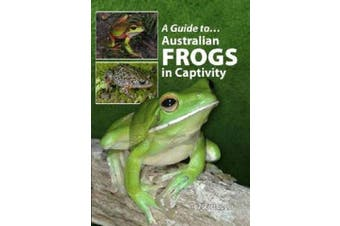Australian Frogs In Captivity (A Guide to)