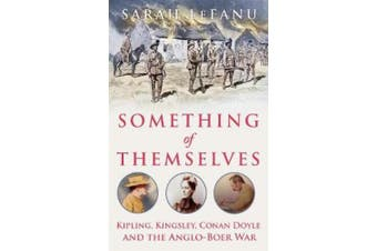 Something of Themselves: Kipling, Kingsley, Conan Doyle and the Anglo-Boer War