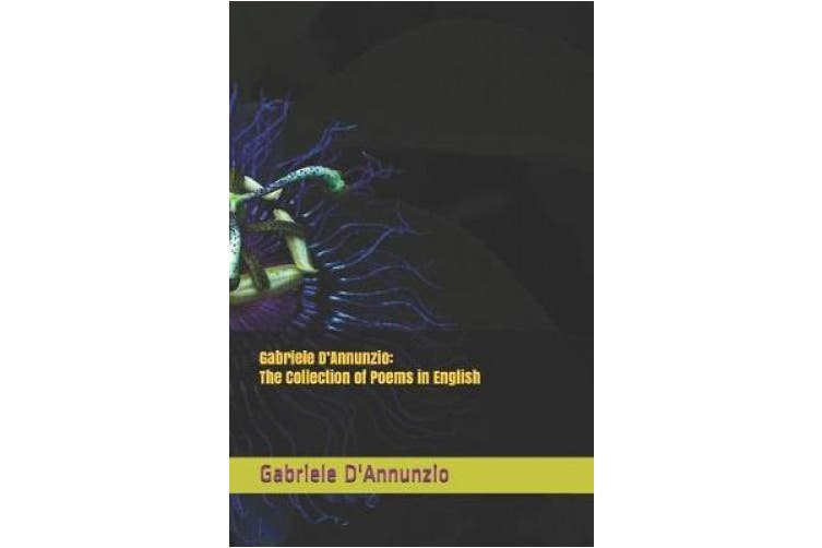 Gabriele D'Annunzio: The Collection of Poems in English