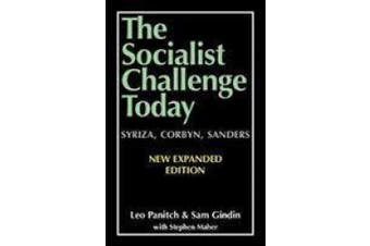 The Socialist Challenge Today: Syriza, Corbyn, Sanders - Revised, Updated and Expanded Edition