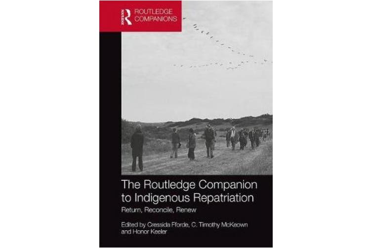 The Routledge Companion to Indigenous Repatriation: Return, Reconcile, Renew (Routledge Companions)