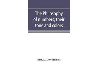 The philosophy of numbers; their tone and colors