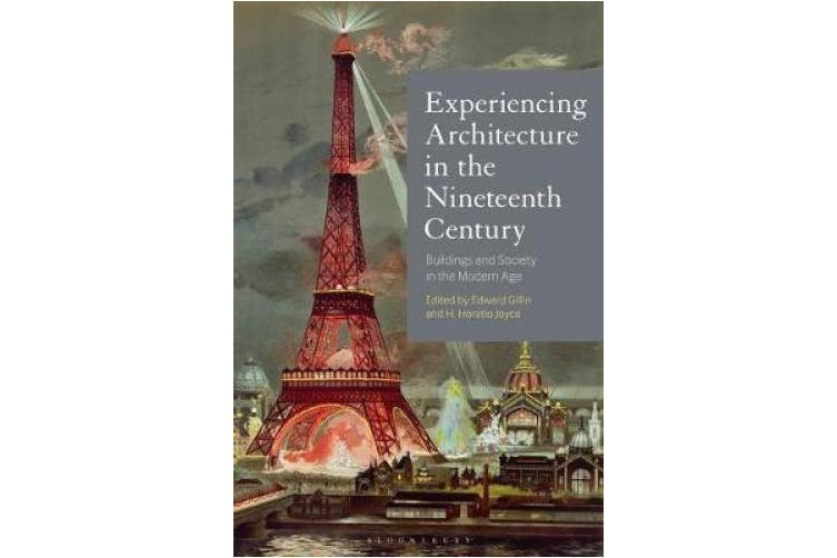 Experiencing Architecture in the Nineteenth Century: Buildings and Society in the Modern Age