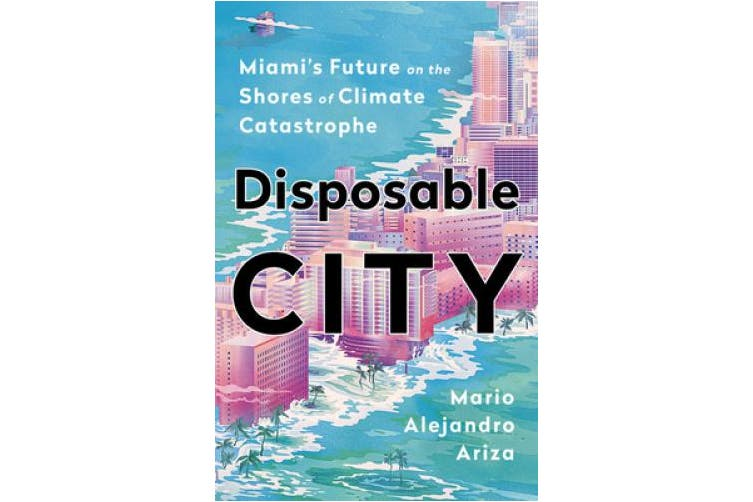 Disposable City: Miami's Future on the Shores of Climate Catastrophe