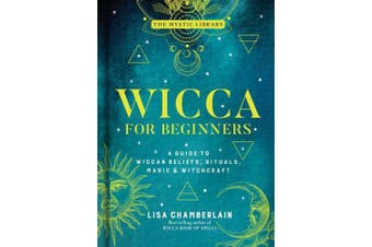 Wicca for Beginners: A Guide to Wiccan Beliefs, Rituals, Magic, and Witchcraft (The Mystic Library)