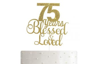 75 Years Blessed & Loved Cake Topper, 75th Birthday/Anniversary Cake Topper with Gold Glitter