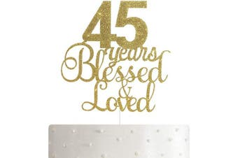 45 Years Blessed & Loved Cake Topper, 45th Birthday/Anniversary Cake Topper with Gold Glitter