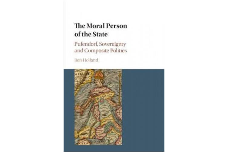 The Moral Person of the State: Pufendorf, Sovereignty and Composite Polities