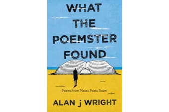 What the Poemster Found: Poems from Places Poets Roam