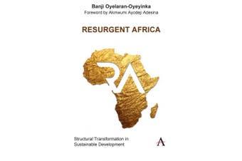 Resurgent Africa: Structural Transformation in Sustainable Development (Anthem Studies in Innovation and Development)