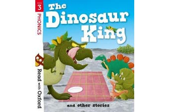 Read with Oxford: Stage 3: The Dinosaur King and Other Stories (Read with Oxford)