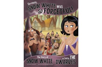 Seriously, Snow White Was So Forgetful!: The Story of Snow White as Told by the Dwarves (Nonfiction Picture Books: The Other Side of the Story)